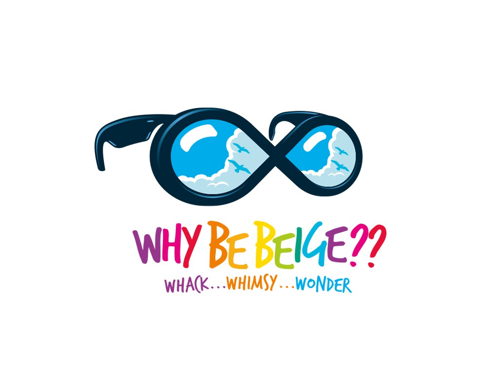 """Infinite wisdom(?) with some whack, some whimsy, some wonder... """"Why Be Beige??"""""""