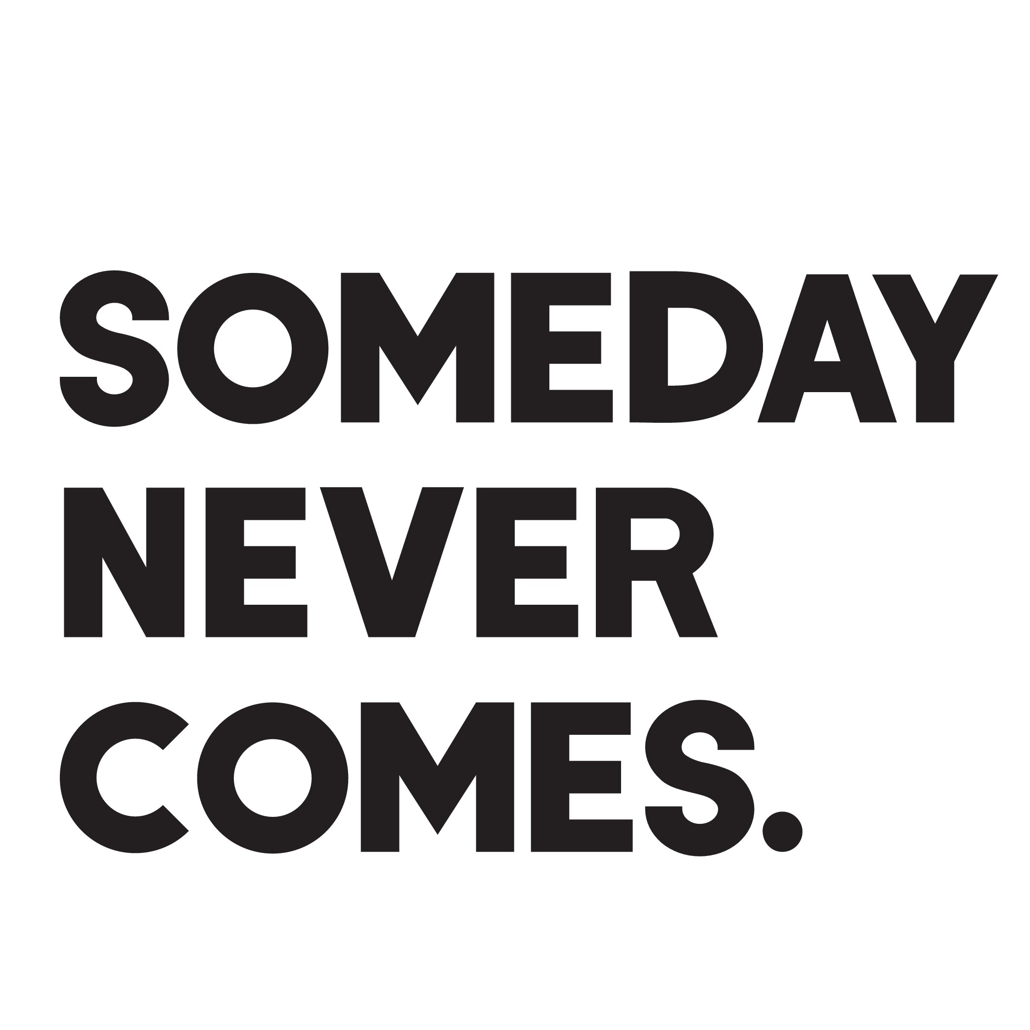 "Design a Modern Adventurer's T-Shirt with the Phrase ""Someday Never Comes."""