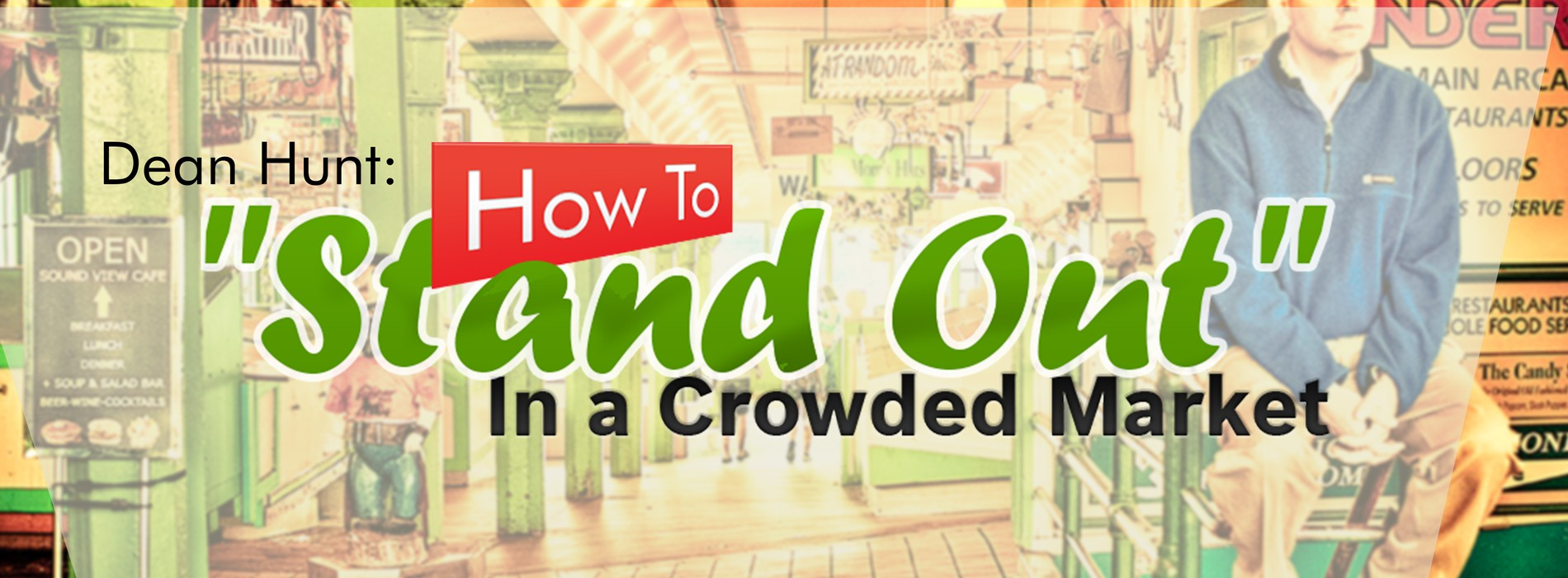 "1900 x 700 Product Banner For Dean Hunt: How To ""Stand Out"" In a Crowded Market"