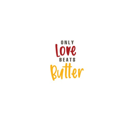Only Love Beats Butter