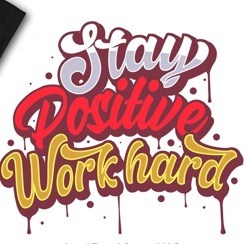 Stay positive and work hard