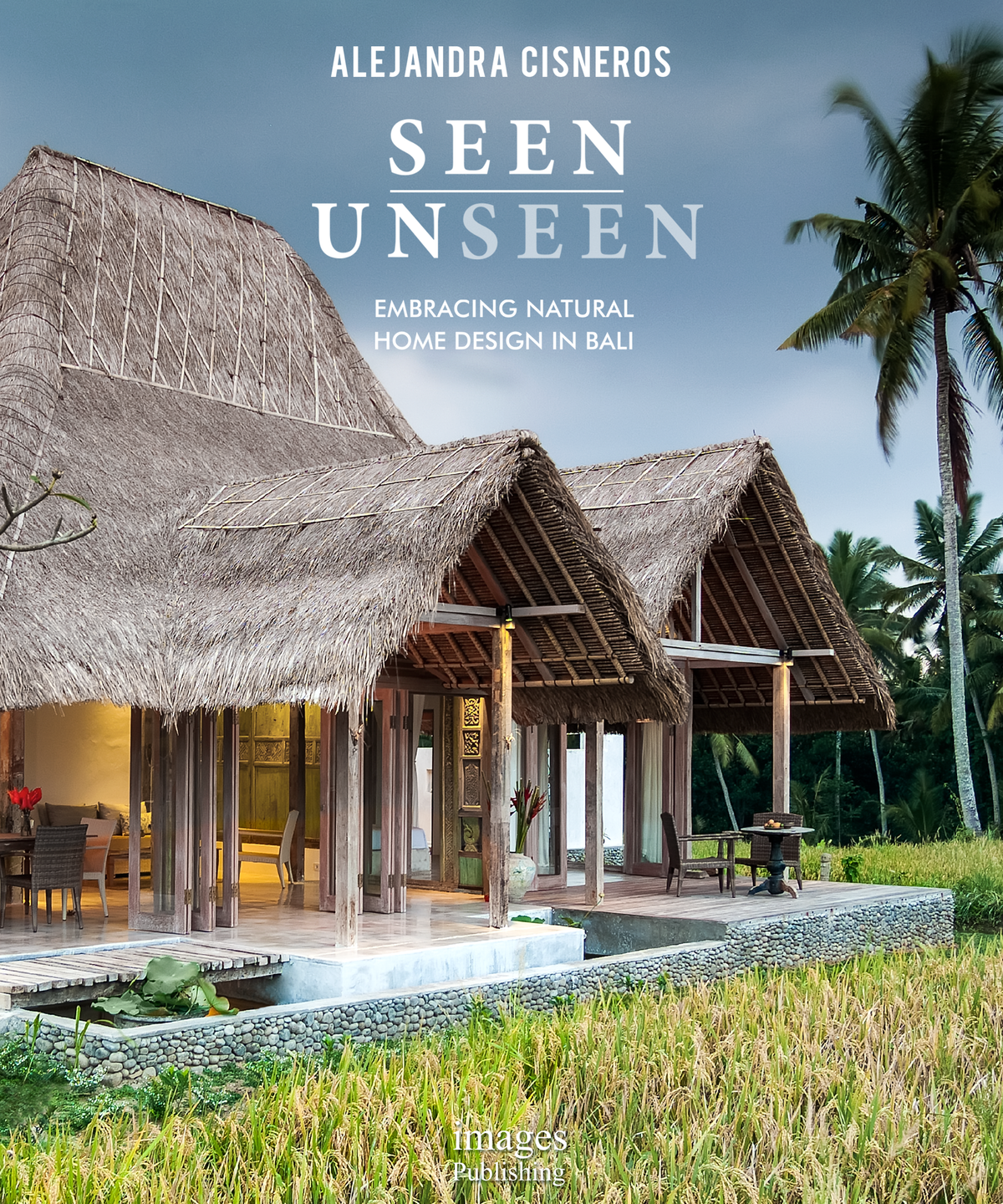 SEEN UNSEEN  Embracing Natural Home Design on Bali