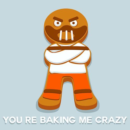 You're Baking Me Crazy