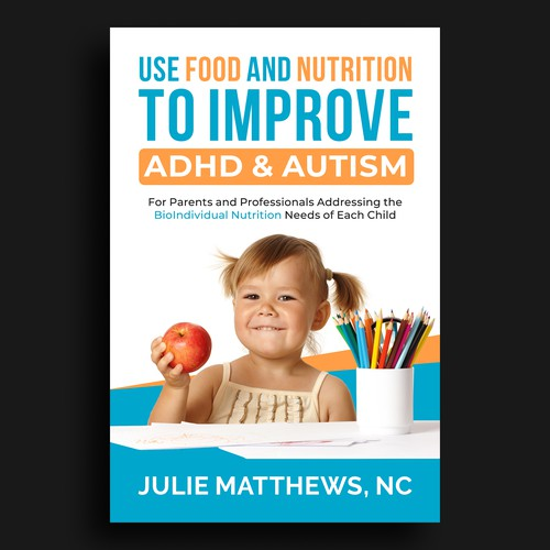 Use Food and Nutrition to Improve ADHD & Autism