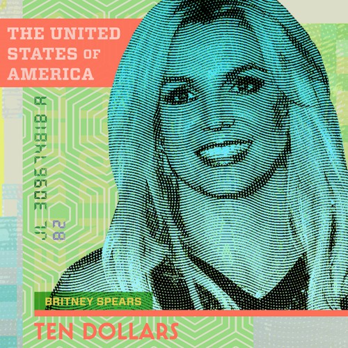 99D Community Contest: Redesign $10 Bill - Britney Spears