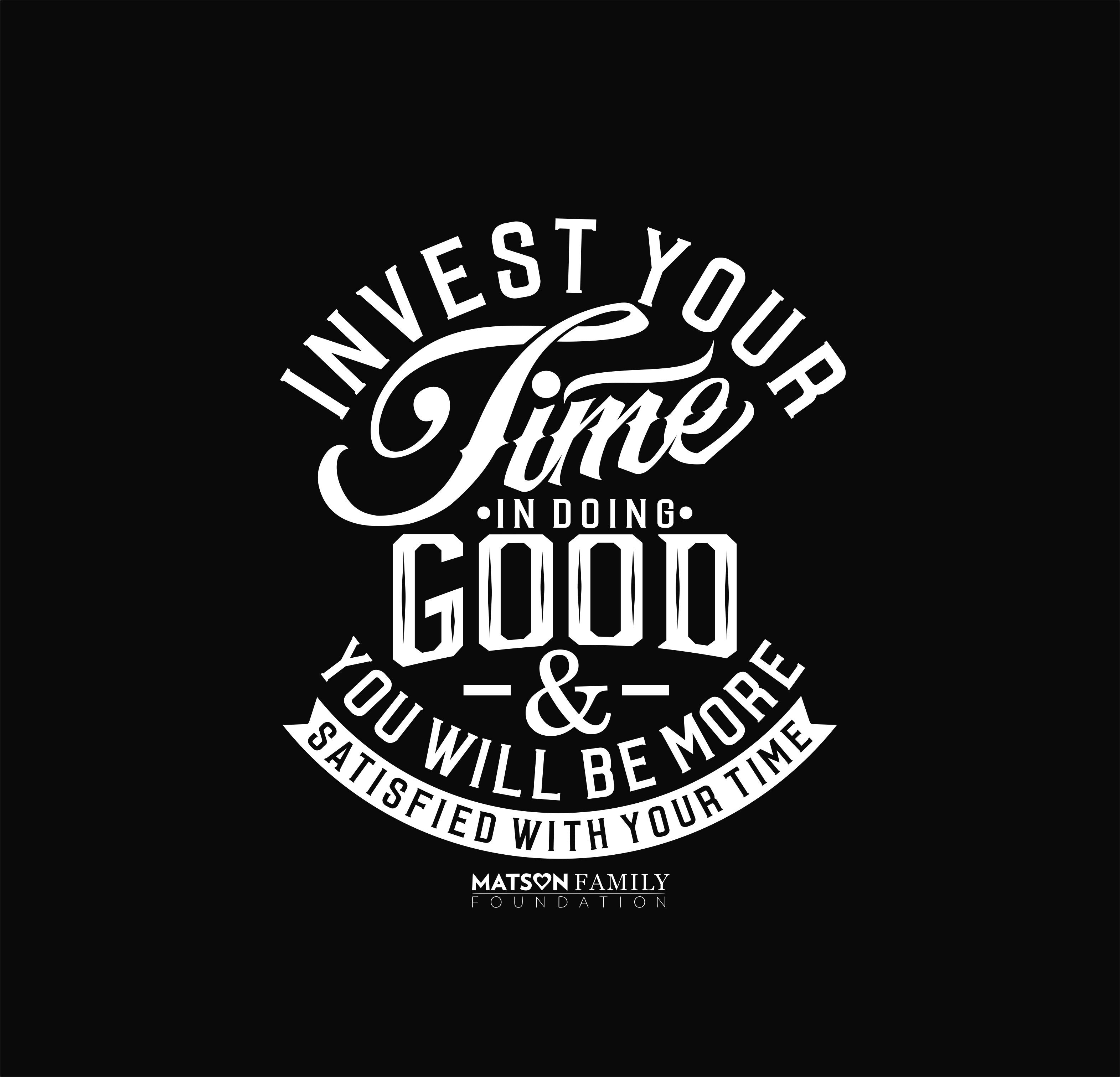 Invest your time and help us DO GOOD! Create a cool design for the Matson Family Foundation!