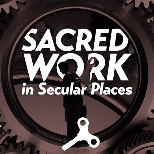 Sacred Work in Secular Places