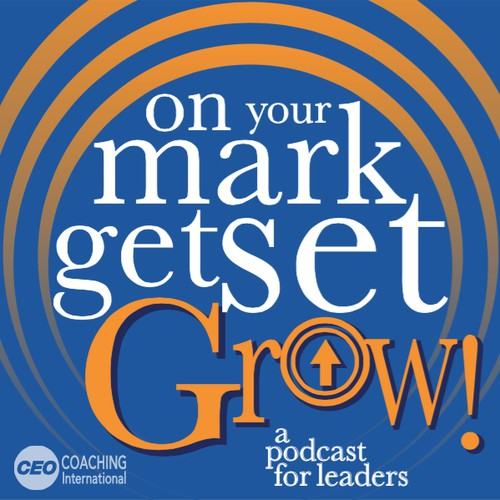 """Podcast cover artwork for """"On Your Mark, Get Set, Grow!"""" a new podcast from CEO Coaching Int'l"""