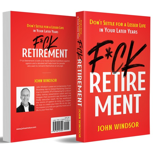 F*ck Retirement: Don't Settle for a Lesser Life in Your Later Years