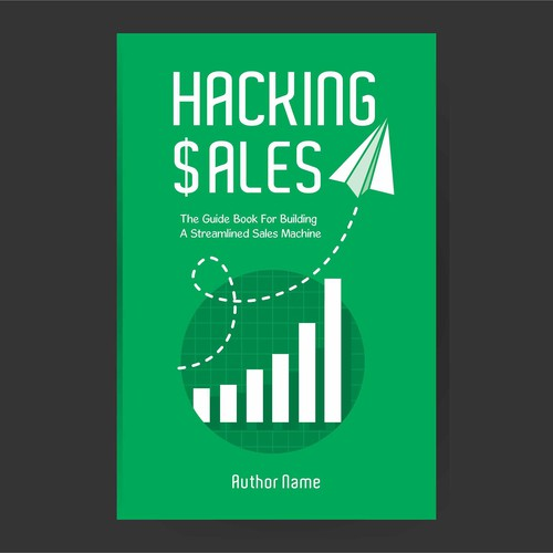 Hacking Sales: The Guide Book For Building A Streamlined Sales Machine