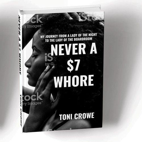 Never a $7 Whore. My Journey from a Lady of The Night to the Lady of the Boardroom