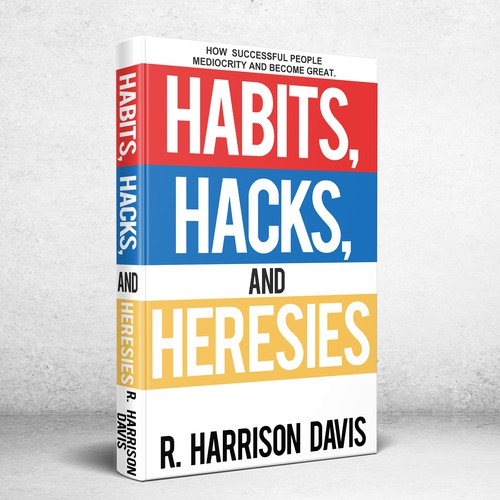 Habits Hacks and Heresies