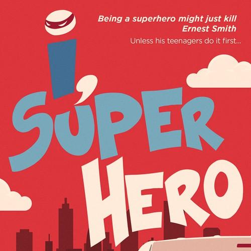I, Superhero. A novel by David Atchison