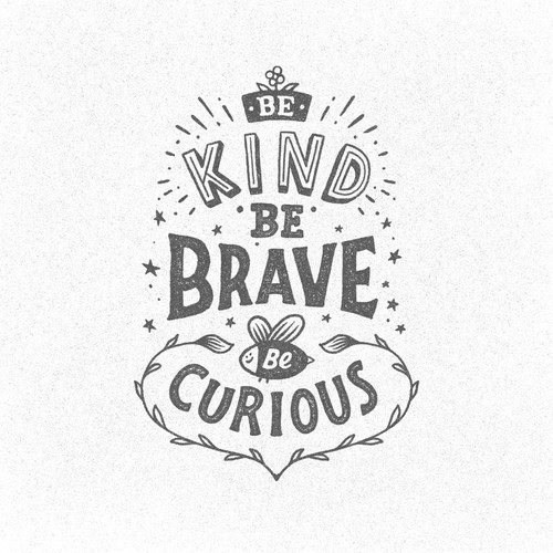 Be Kind Be brave be Curious