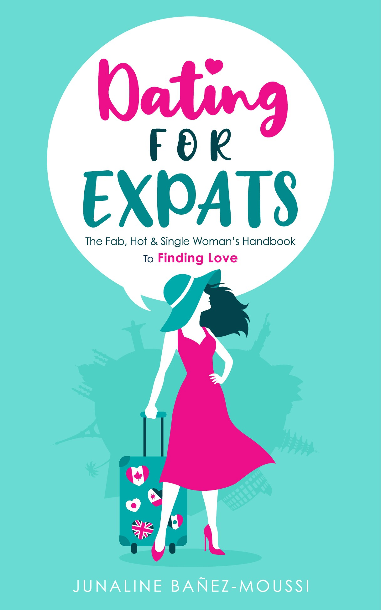 """Dating for Expats"" - The Hot, Fab and Single Woman's Handbook to Finding Love"