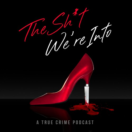 Podcast Cover for The Sh*T We're Into