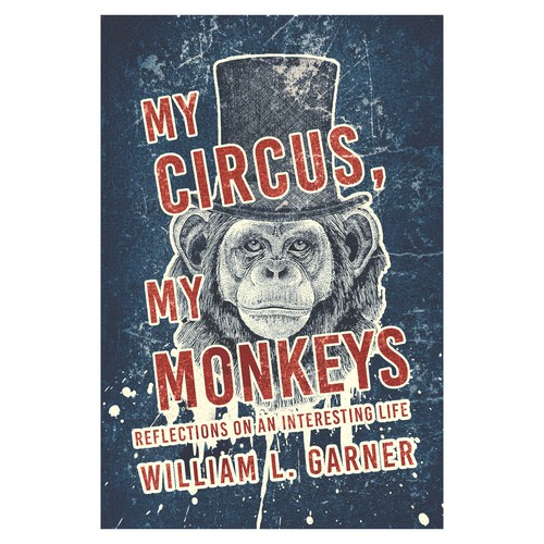 My Circus, My Monkeys - (Reflections on an interesting life)