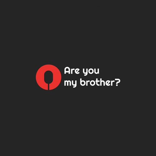 Are you my brother?