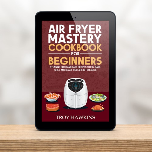 """book cover design for troy hawkins """" air fryer mastery cookbook for beginners """""""