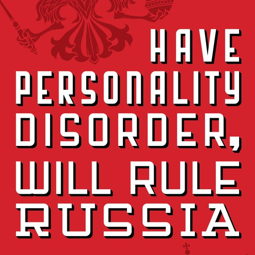 Have Personality Disorder, Will Rule Russia