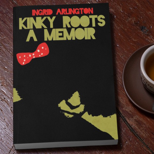 Kinky Roots A Memoir