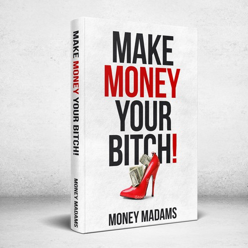 Make Money Your Bitch!