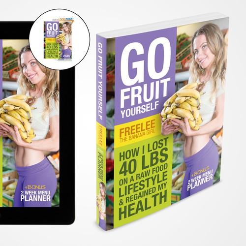 Go Fruit Yourself by Freelee The Banana Girl