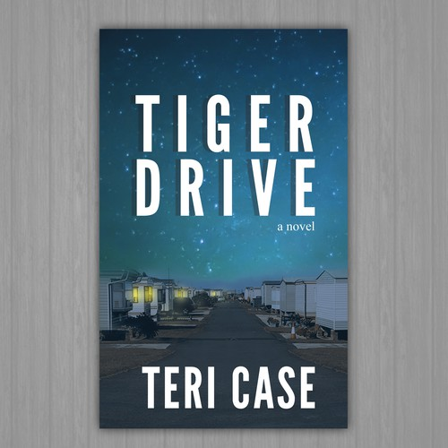 Tiger Drive: a novel by Teri Case