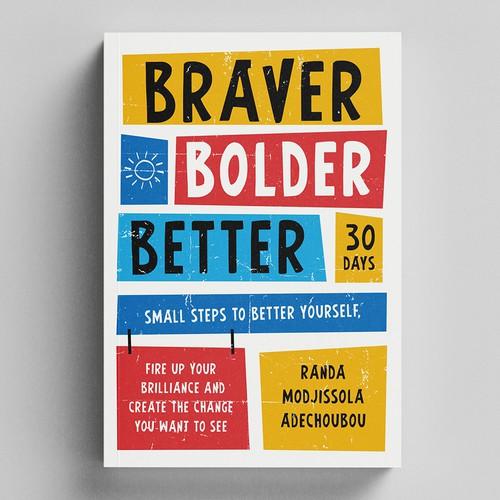 Braver Bolder Better