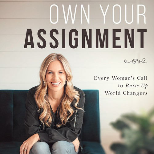 Own Your Assignment: Every Woman's Call To Raise Up World Changers by Bethany Hicks