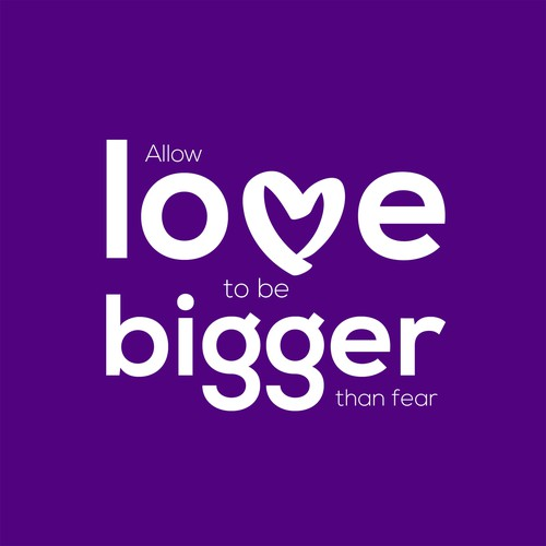 Allow love to be bigger than fear