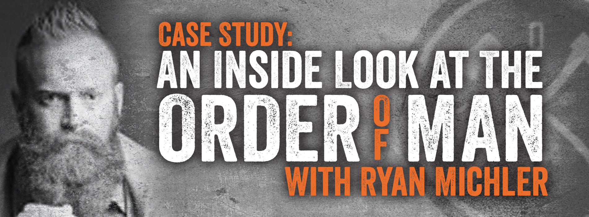 1900 x 700 Product Banner For Case Study: An Inside Look At The Order Of Man Podcast With Ryan Michl