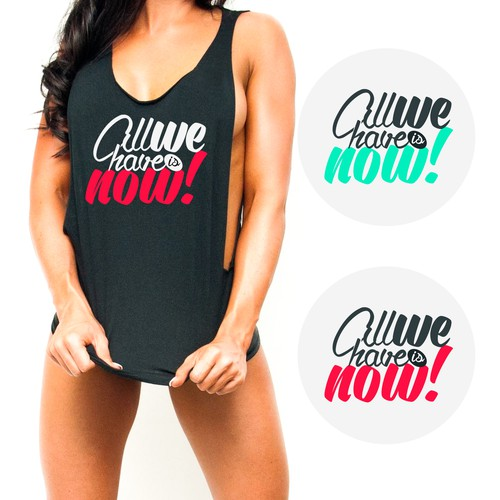 WOMANS GYM TSHIRT DESIGN - ALL WE HAVE IS NOW