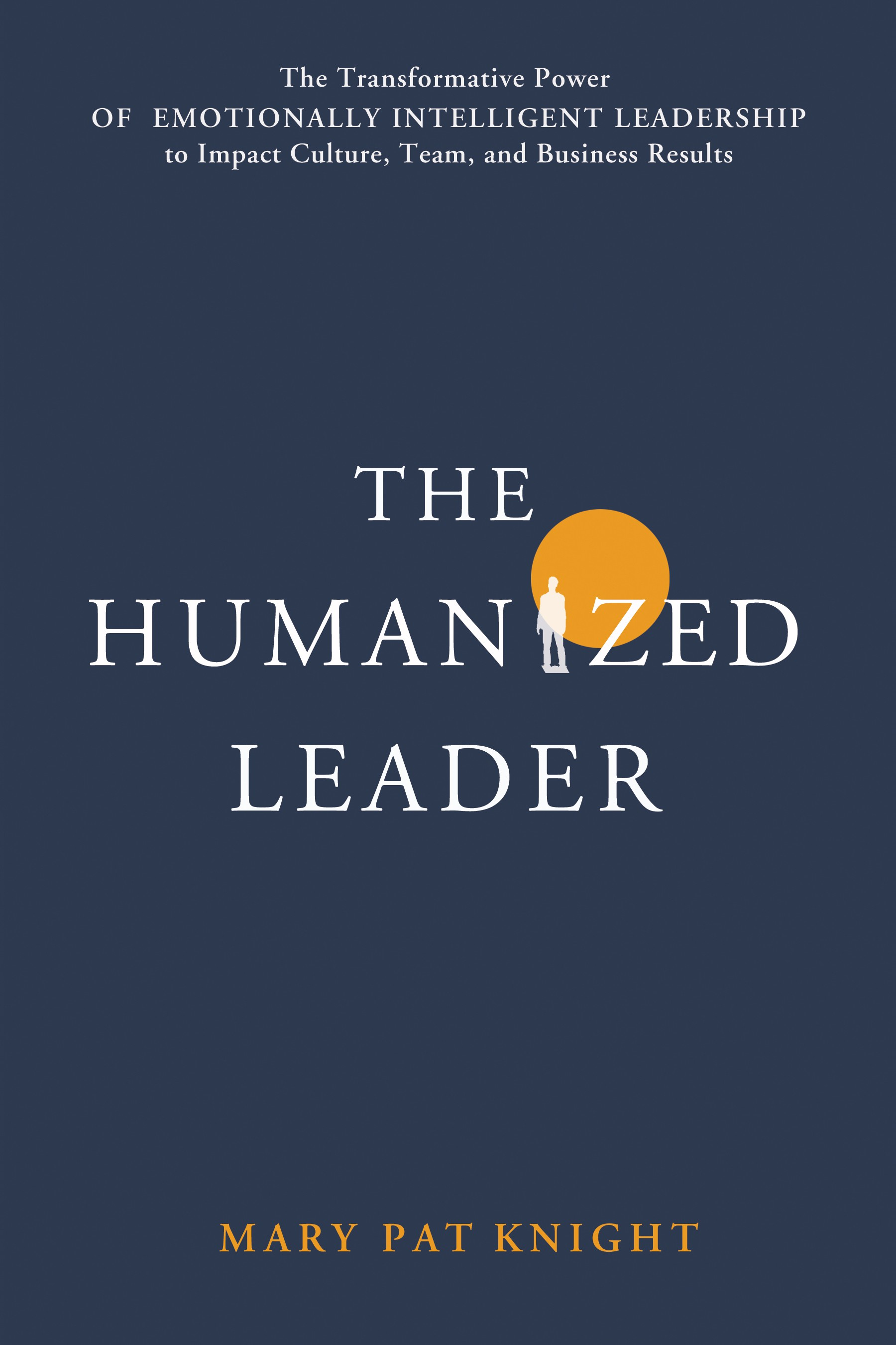 The PERFECT Leadership book for 2020:  The HUMANIZED LEADER