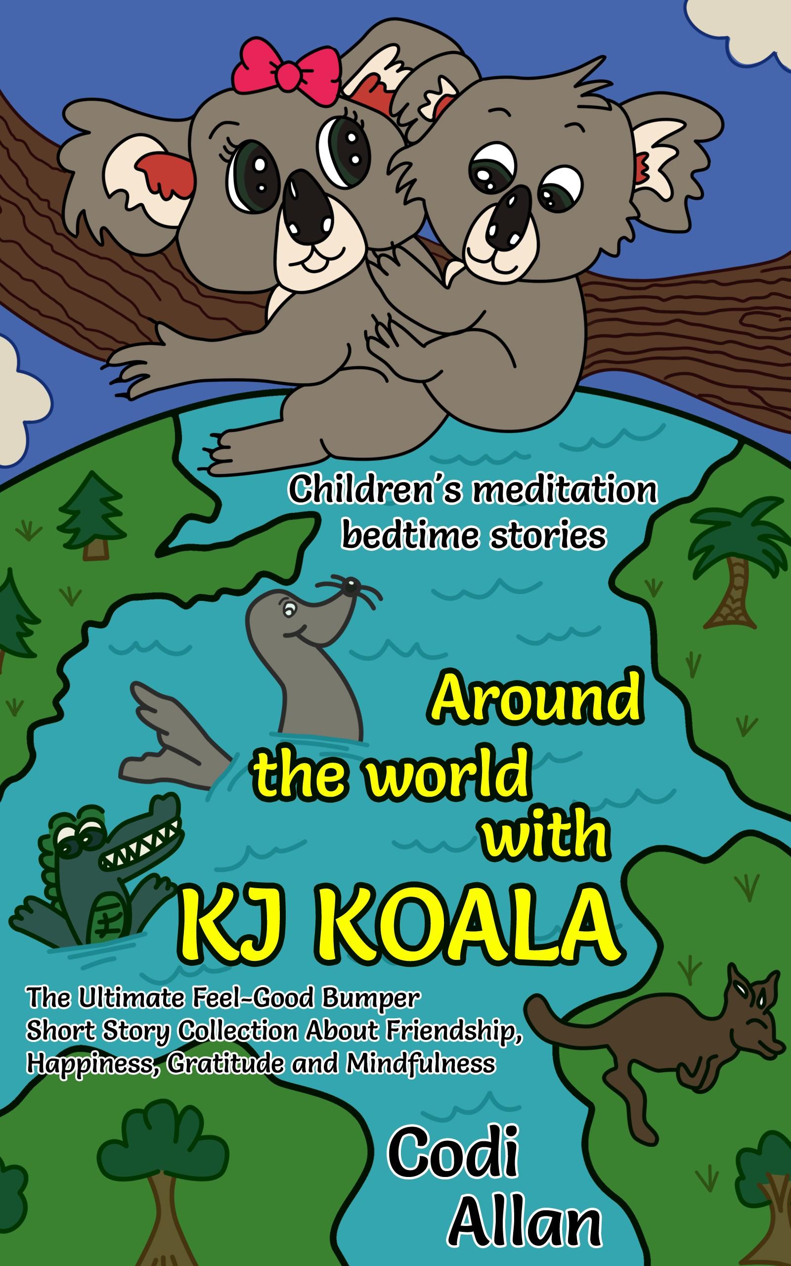 Children's meditation bedtime stories: Around the world with KJ Koala
