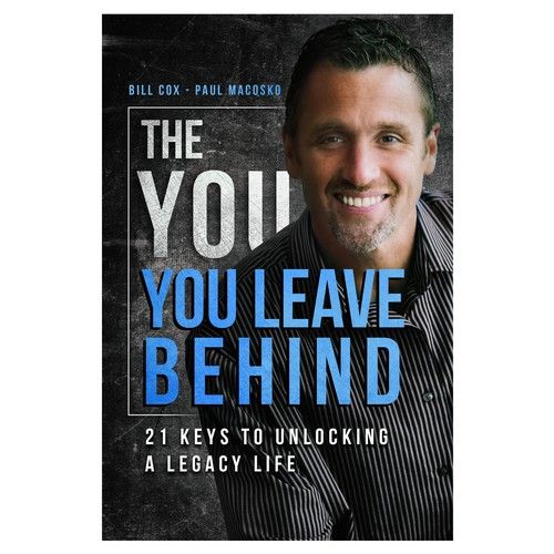 The YOU You Leave Behind: 21 Keys to Unlocking a Legacy Life