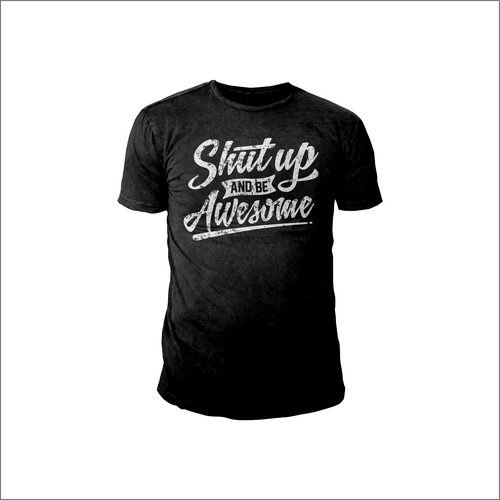 Shut Up & Be Awesome: Typography T-shirt