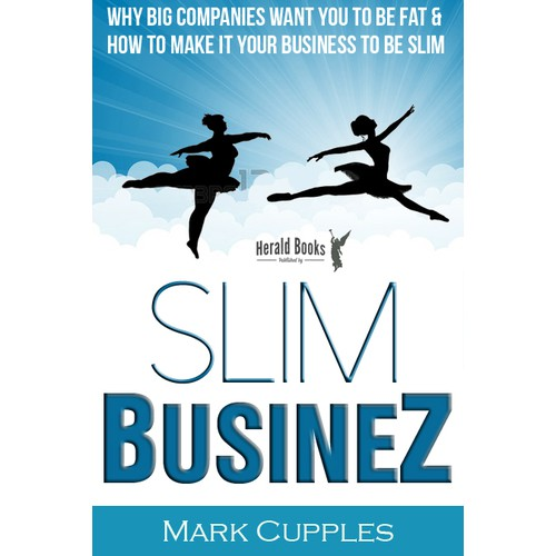"""""""Slim Businez"""" Why big companies want you to be fat and how to make it your business to be slim"""