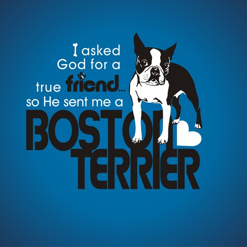 Boston Terrier Shirt - Asked God for a friend...so He sent me a BostonTerrier