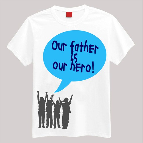 My Father is My Hero needs a new t-shirt design