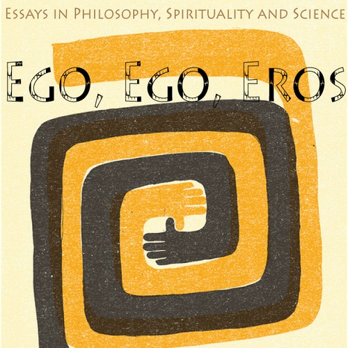 Book cover for Eco, Ego, Eros: Essays in Philosophy, Spirituality and Science.