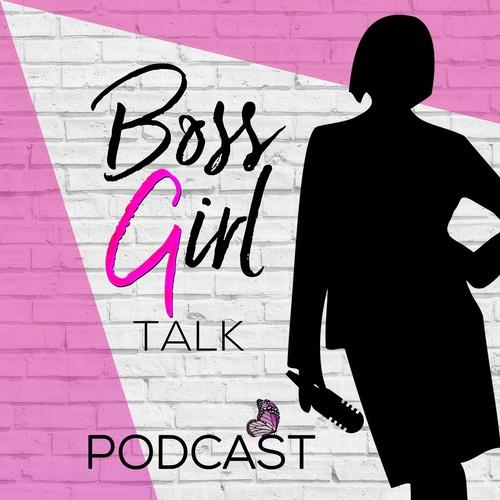 PODCAST - BOSS GIRL TALK