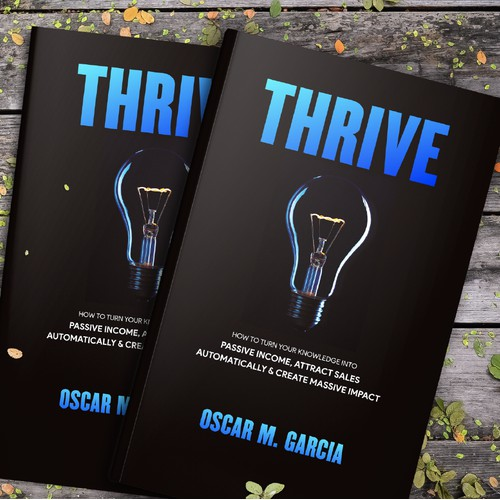 THRIVE: HOW TO TURN YOUR KNOWLEDGE INTO PASSIVE INCOME, ATTRACT SALES AUTOMATICALLY & CREATE MASSIVE IMPACT