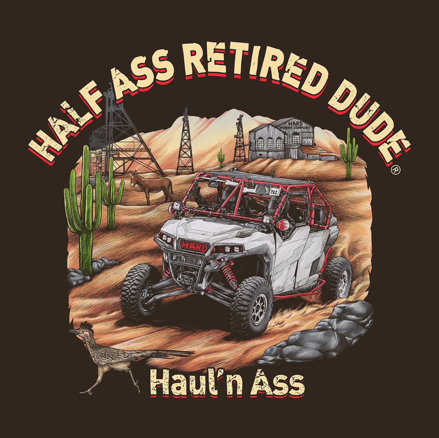 Half Ass Retired Dude  ( haul n ass )