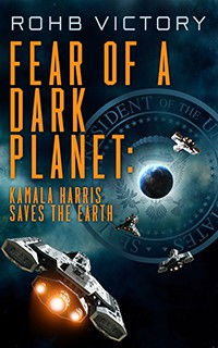 """Book Cover for my book called """"Fear of a Dark Planet or Kamala Harris Saves the World"""""""