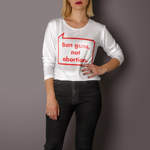 """Ban Guns, Not Abortion"" t-shirt to speak up for women's rights."