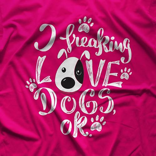 I Freaking Love Dogs