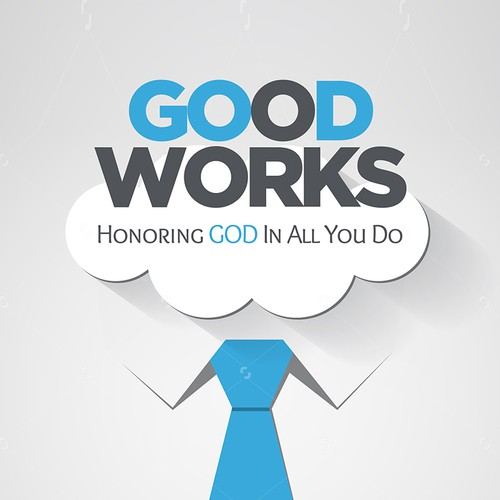 Good Works. Honoring God In All You Do.