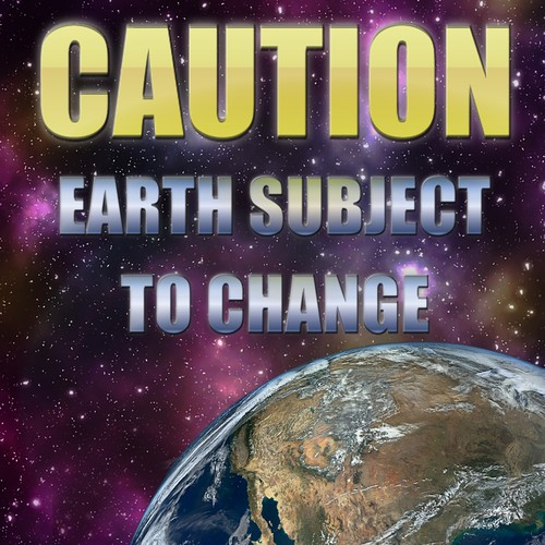 Create a SciFi book cover for a Kindle E Book called Caution: Earth Subject to Change.