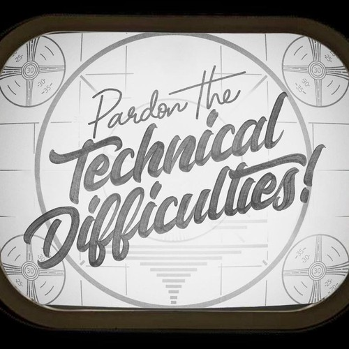 Pardon the Technical Difficulties!